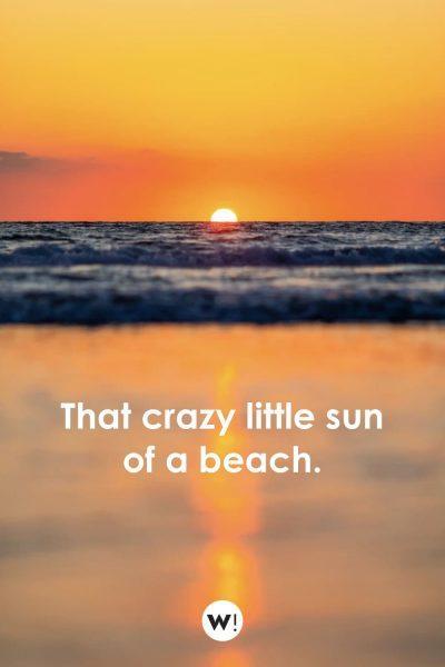 That crazy little sun of a beach