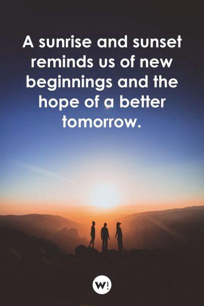 A sunrise and sunset reminds us of new beginnings and the hope of a better tomorrow