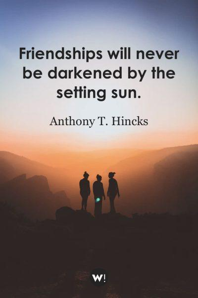 Friendships will never be darkened by the setting sun