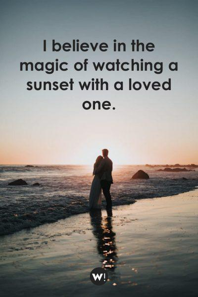 I believe in the magic of watching a sunset with a loved one