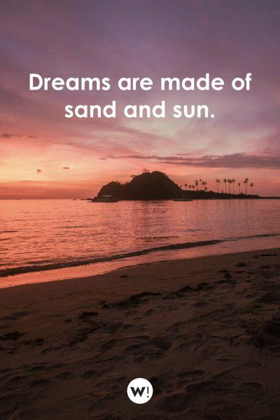 Dreams are made of sand and sun