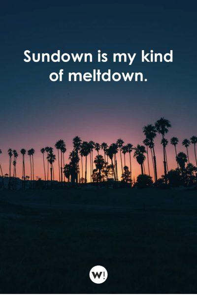 sundown is my kind of meltdown