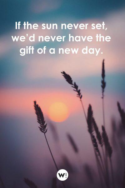 If the sun never set, we'd never have the gift of a new day