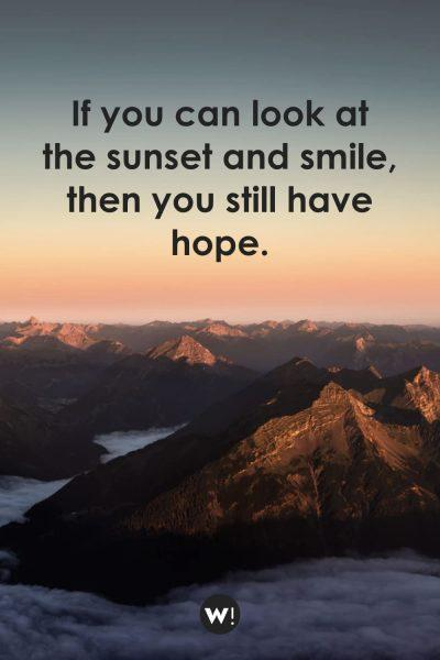 If you can look at the sunset and smile, then you still have hope
