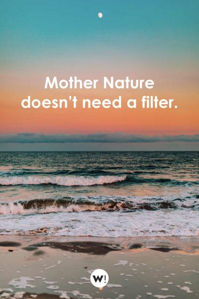 Mother Nature doesn't need a filter
