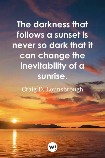 The darkness that follows a sunset is never so dark that it can change the inevitability of a sunrise