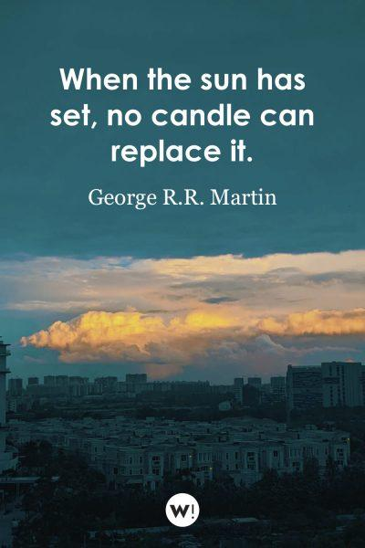 When the sun has set, no candle can replace it
