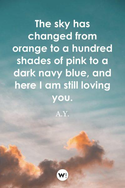 The sky has changed from orange to a hundred shades of pink to a dark navy blue, and here I am still loving you
