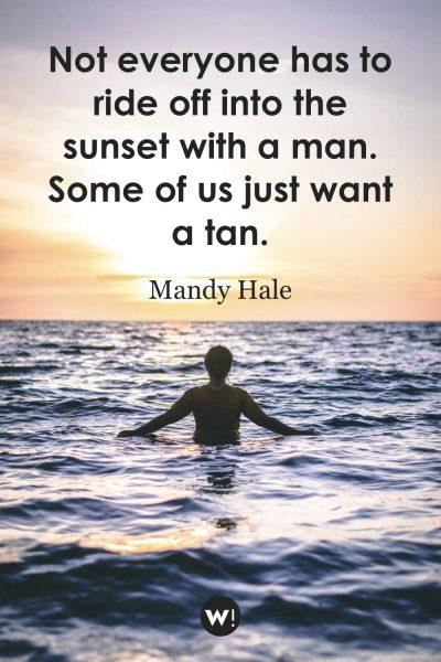 not everyone has to ride off into the sunset with a man. Some of us just want a tan