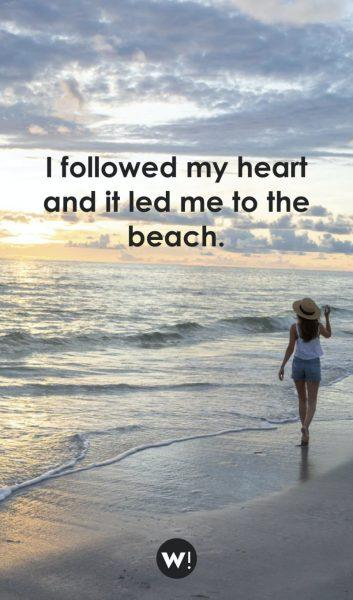 I followed my heart and it led me to the beach