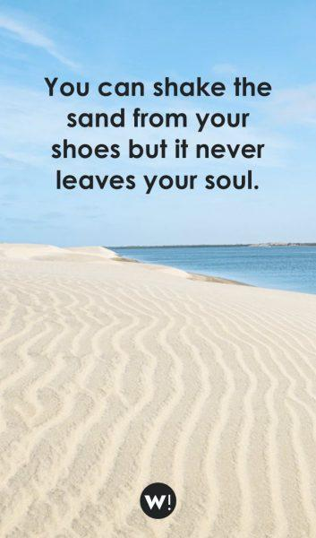 You can shake the sand from your shoes but it never leaves your soul