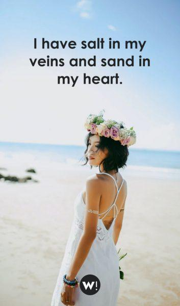I have salt in my veins and sand in my heart