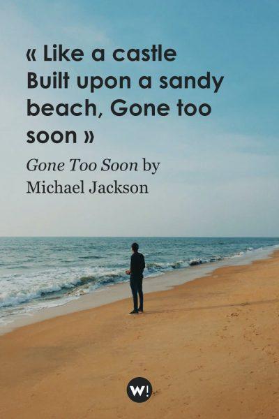 Like a castle Built upon a sandy beach Gone too soon