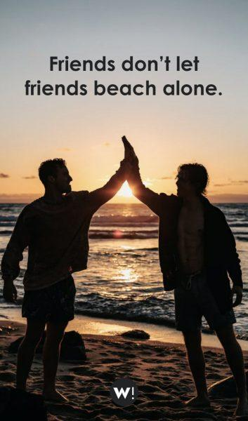 Friends don't let friends beach alone