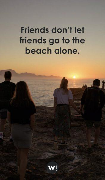 Friends don't let friends go to the beach alone