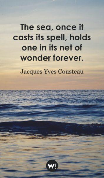 The sea, once it casts its spell, holds one in its net of wonder forever