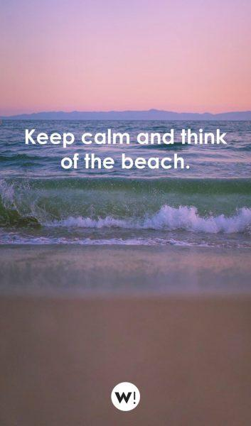 Keep calm and think of the beach