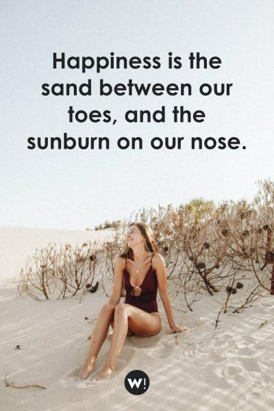 Happiness is the sand between our toes, and the sunburn on our nose
