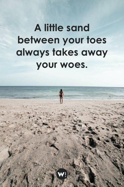A little sand between your toes always takes away your woes