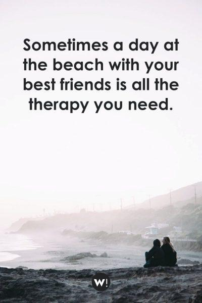 Sometimes a day at the beach with your best friends is all the therapy you need